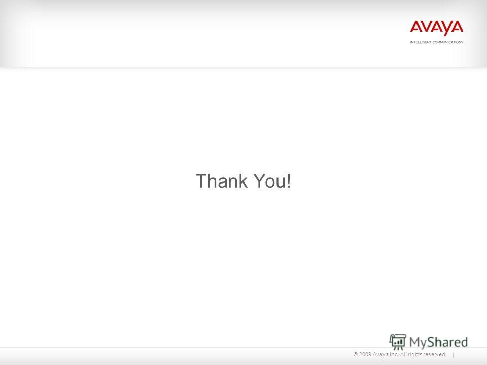 © 2009 Avaya Inc. All rights reserved. Thank You!