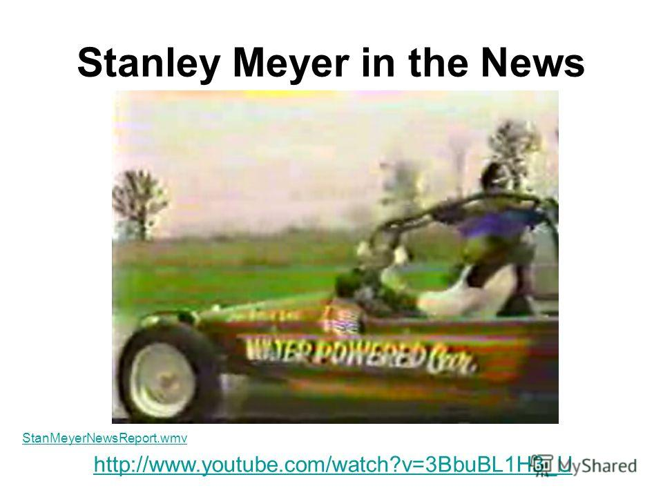 Stanley Meyer in the News http://www.youtube.com/watch?v=3BbuBL1H3_U StanMeyerNewsReport.wmv