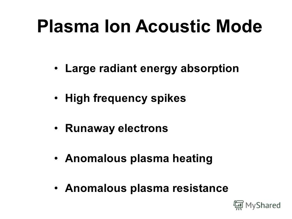 Plasma Ion Acoustic Mode Large radiant energy absorption High frequency spikes Runaway electrons Anomalous plasma heating Anomalous plasma resistance