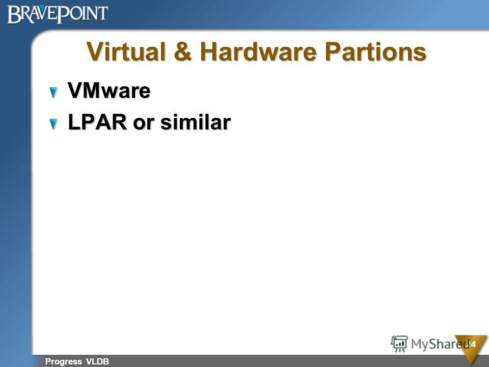 Virtual & Hardware Partions VMware LPAR or similar Progress VLDB 24
