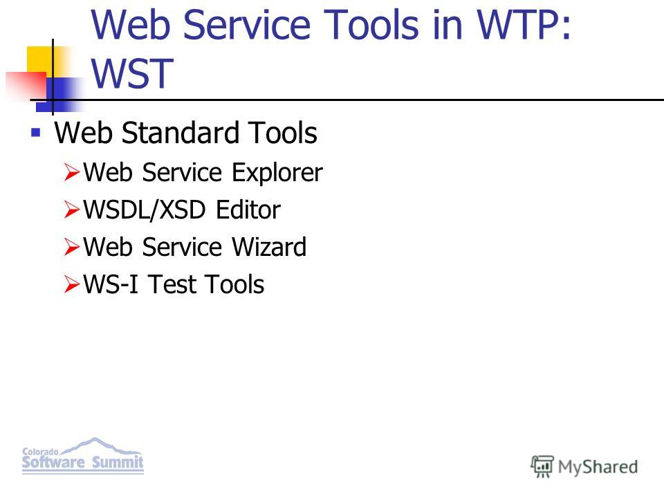 Web Service Tools in WTP: WST Web Standard Tools Web Service Explorer WSDL/XSD Editor Web Service Wizard WS-I Test Tools