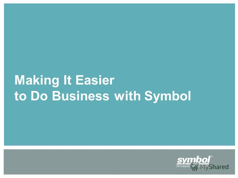 Making It Easier to Do Business with Symbol