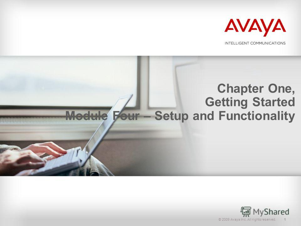 © 2009 Avaya Inc. All rights reserved.1 Chapter One, Getting Started Module Four – Setup and Functionality