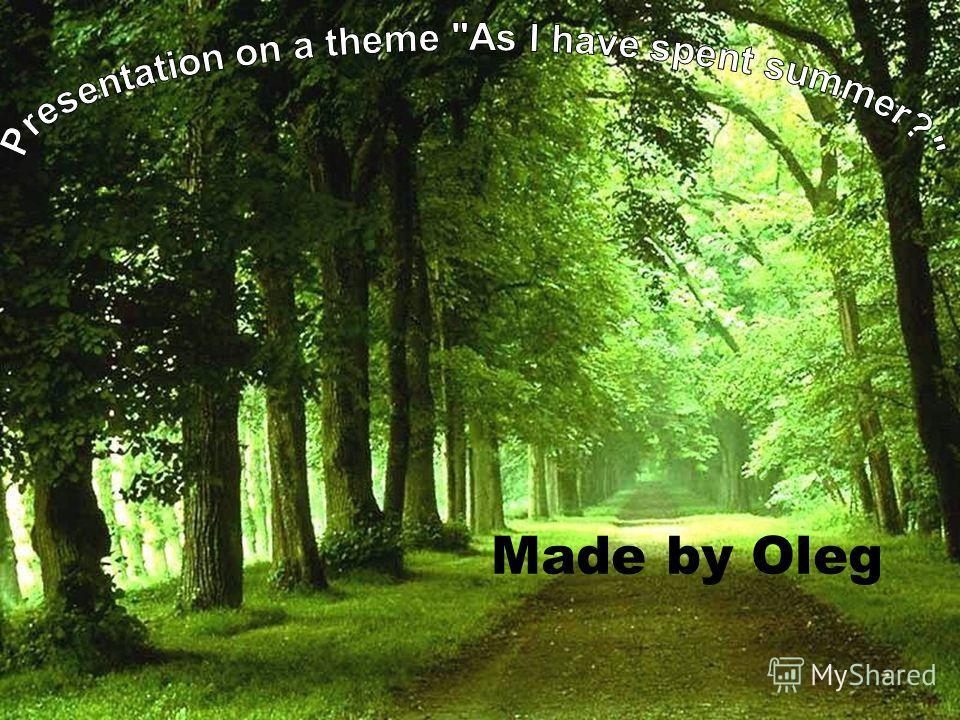Made by Oleg