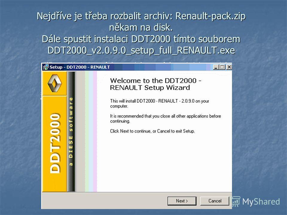 Nejdříve je třeba rozbalit archiv: Renault-pack.zip někam na disk. Dále spustit instalaci DDT2000 tímto souborem DDT2000_v2.0.9.0_setup_full_RENAULT.exe