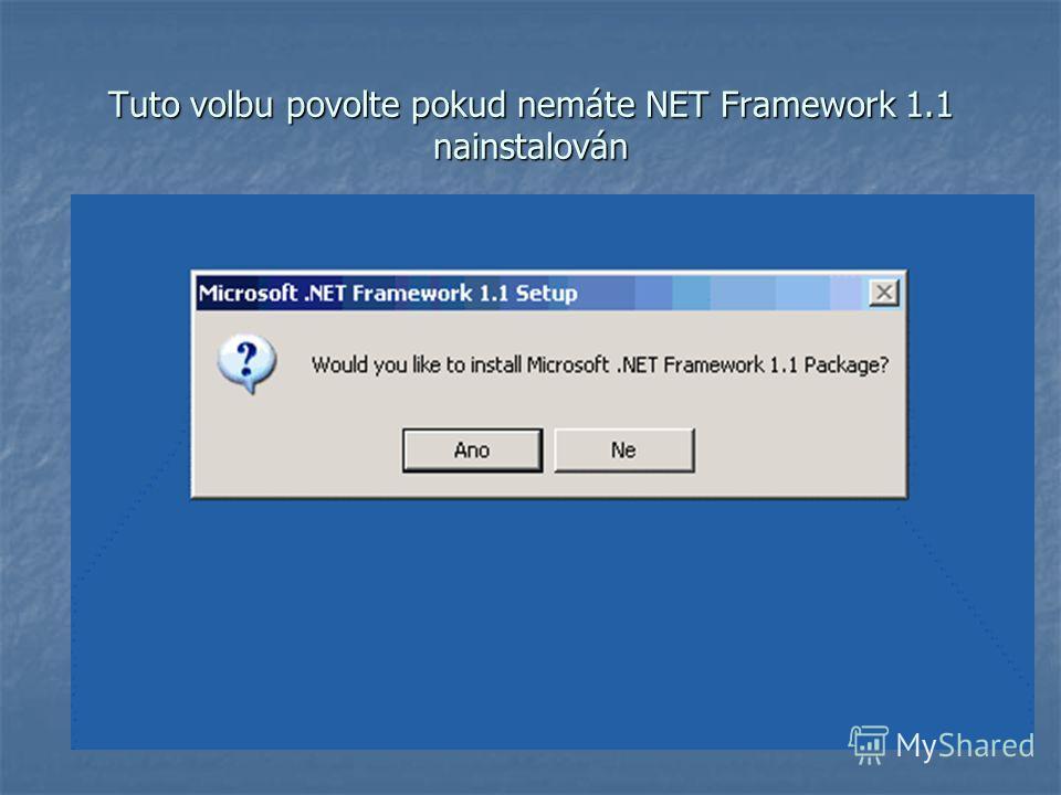 Tuto volbu povolte pokud nemáte NET Framework 1.1 nainstalován