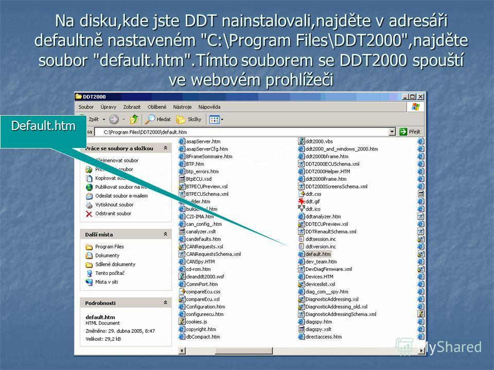 Na disku,kde jste DDT nainstalovali,najděte v adresáři defaultně nastaveném C:\Program Files\DDT2000,najděte soubor default.htm.Tímto souborem se DDT2000 spouští ve webovém prohlížeči Default.htm