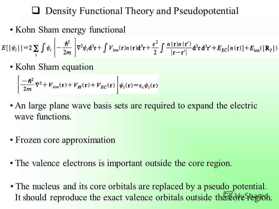 Kohn Sham energy functional Kohn Sham equation Frozen core approximation An large plane wave basis sets are required to expand the electric wave functions. The valence electrons is important outside the core region. The nucleus and its core orbitals