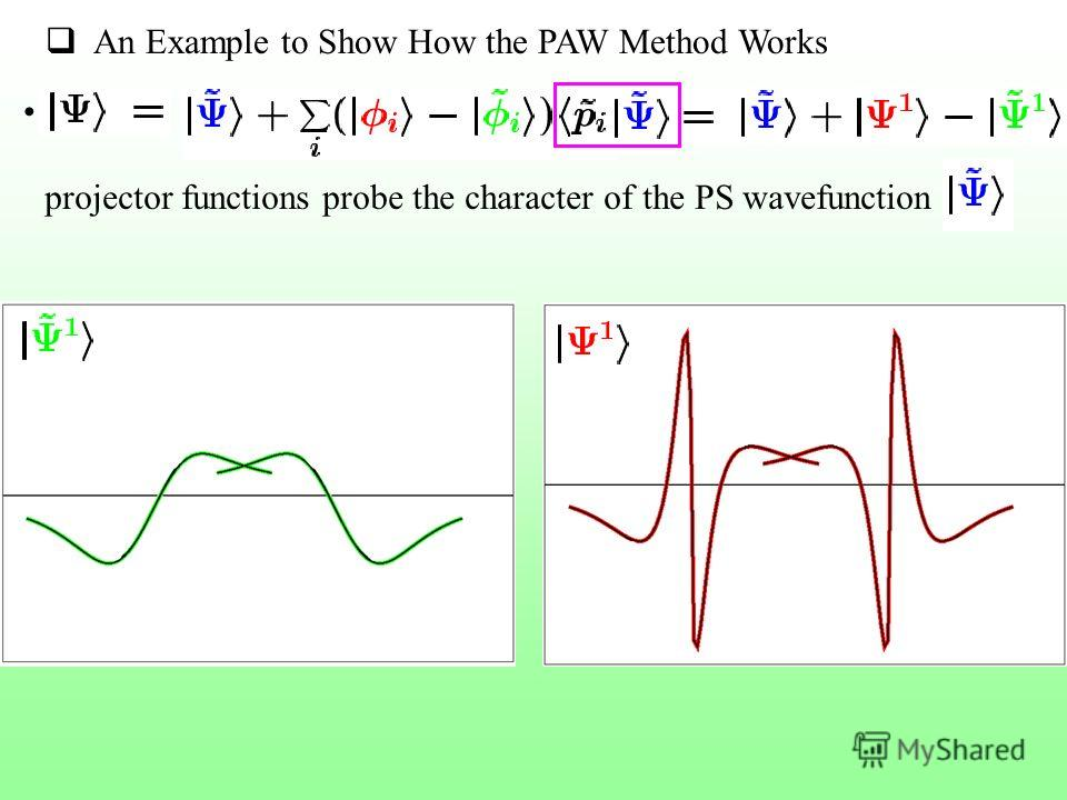 An Example to Show How the PAW Method Works projector functions probe the character of the PS wavefunction