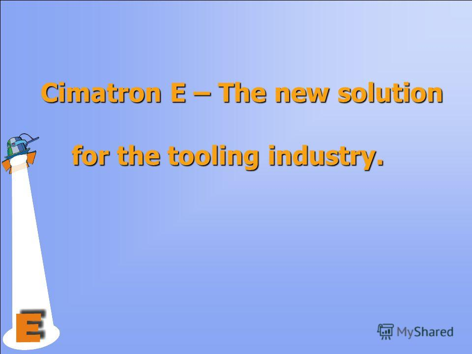 Cimatron E – The new solution for the tooling industry.