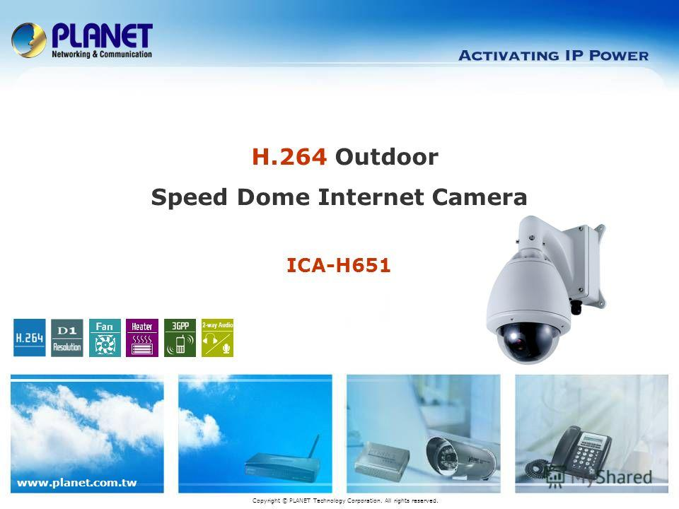 www.planet.com.tw Copyright © PLANET Technology Corporation. All rights reserved. H.264 Outdoor Speed Dome Internet Camera ICA-H651