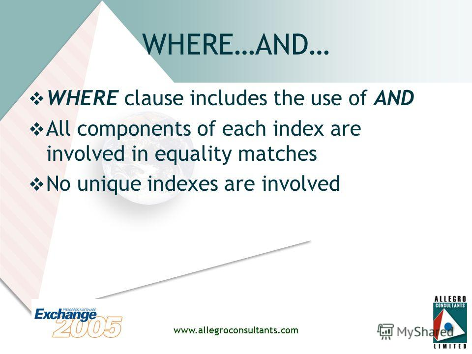 www.allegroconsultants.com WHERE…AND… WHERE clause includes the use of AND All components of each index are involved in equality matches No unique indexes are involved