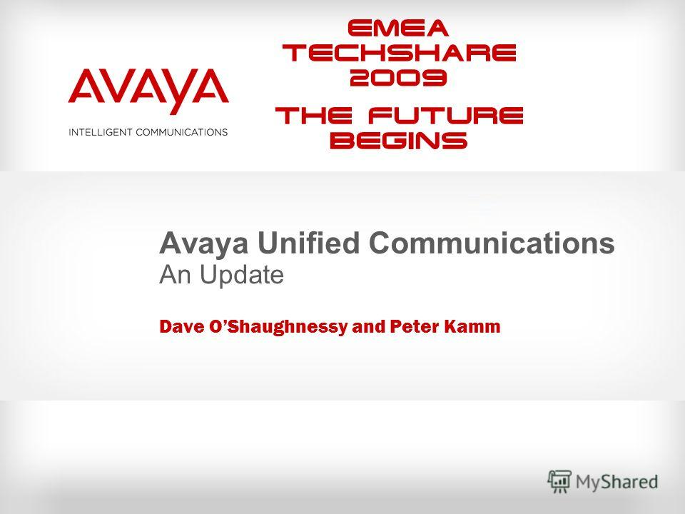 EMEA Techshare 2009 The Future Begins Avaya Unified Communications An Update Dave OShaughnessy and Peter Kamm