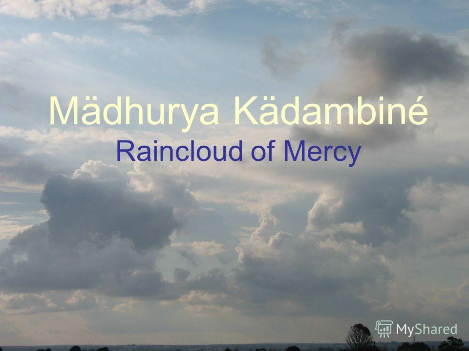 Mädhurya Kädambiné Raincloud of Mercy