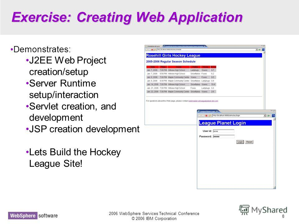 2006 WebSphere Services Technical Conference © 2006 IBM Corporation 8 Exercise: Creating Web Application Demonstrates: J2EE Web Project creation/setup Server Runtime setup/interaction Servlet creation, and development JSP creation development Lets Bu