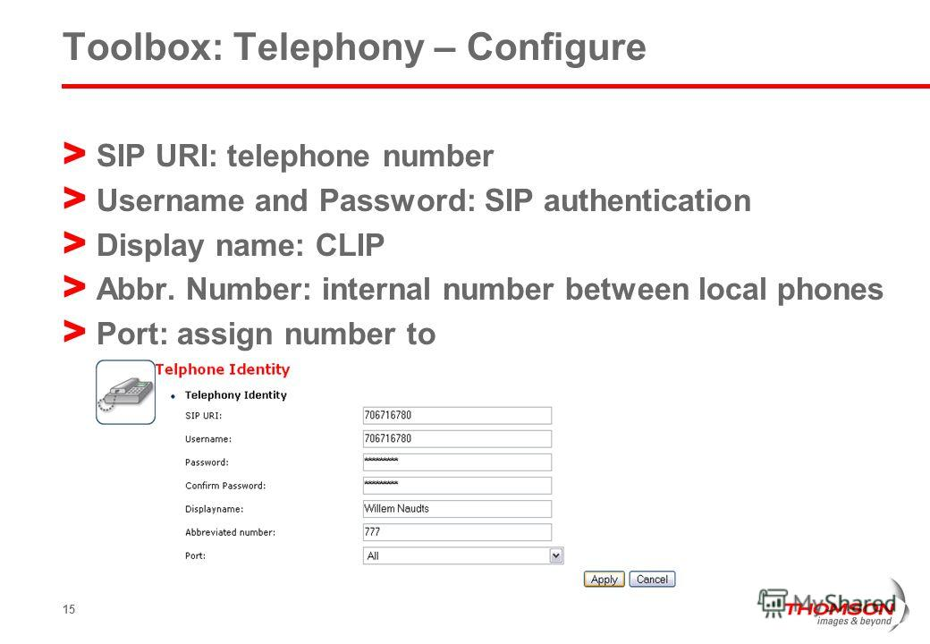 15 Toolbox: Telephony – Configure > SIP URI: telephone number > Username and Password: SIP authentication > Display name: CLIP > Abbr. Number: internal number between local phones > Port: assign number to
