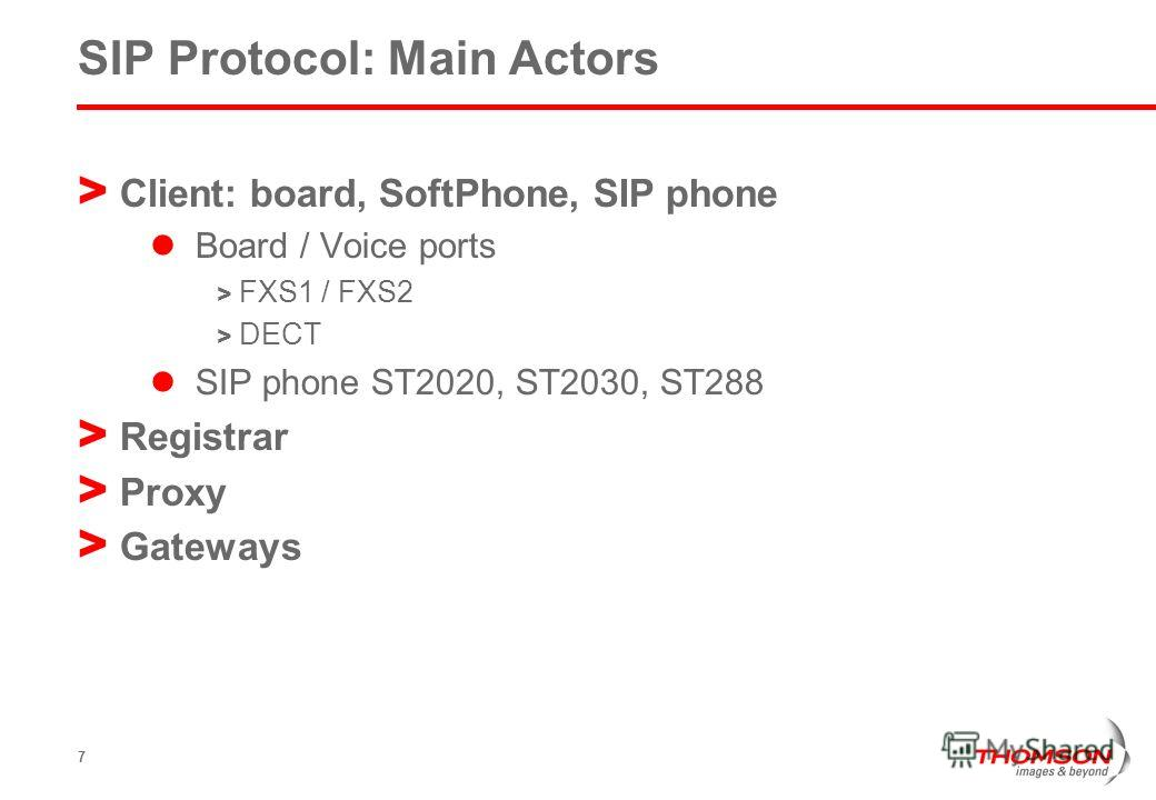 7 SIP Protocol: Main Actors > Client: board, SoftPhone, SIP phone Board / Voice ports > FXS1 / FXS2 > DECT SIP phone ST2020, ST2030, ST288 > Registrar > Proxy > Gateways