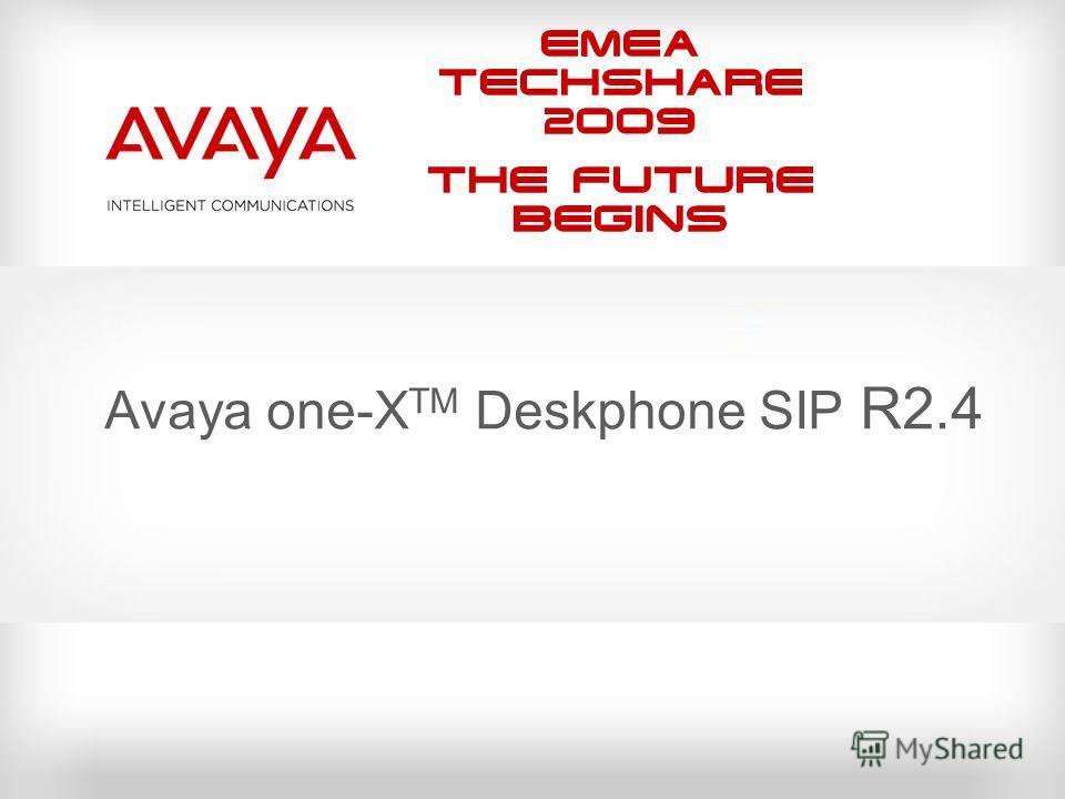 EMEA Techshare 2009 The Future Begins Avaya one-X TM Deskphone SIP R2.4