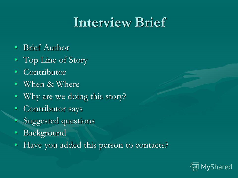 Interview Brief Brief AuthorBrief Author Top Line of StoryTop Line of Story ContributorContributor When & WhereWhen & Where Why are we doing this story?Why are we doing this story? Contributor saysContributor says Suggested questionsSuggested questio