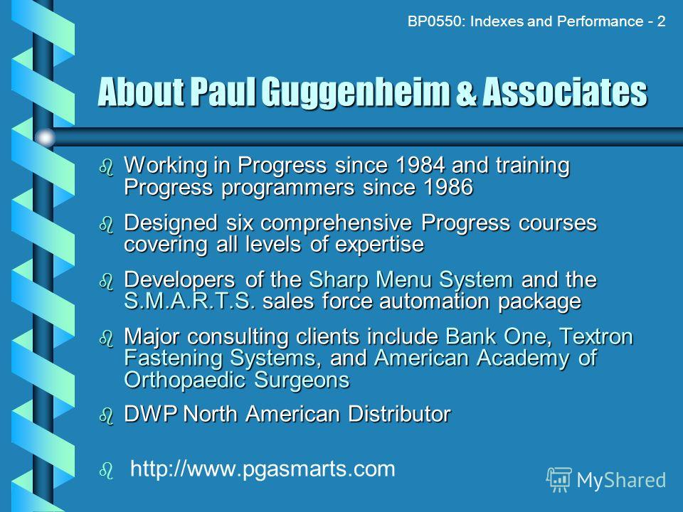 BP0550: Indexes and Performance - 2 About Paul Guggenheim & Associates Working in Progress since 1984 and training Progress programmers since 1986 Working in Progress since 1984 and training Progress programmers since 1986 Designed six comprehensive