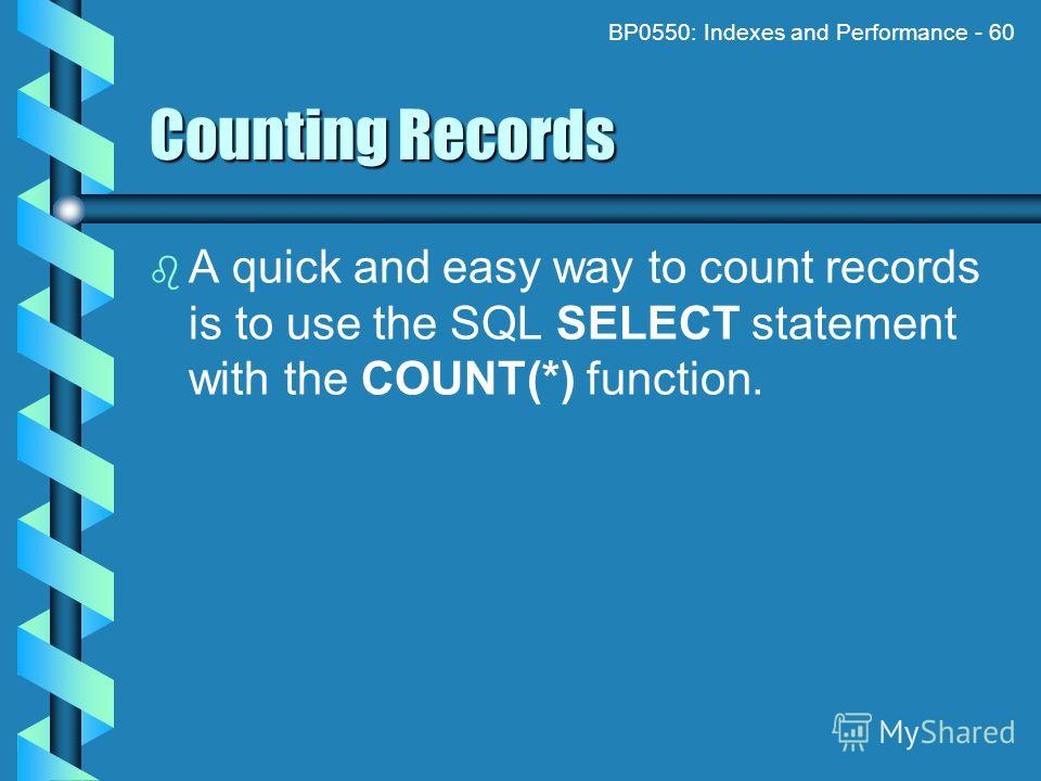 BP0550: Indexes and Performance - 60 Counting Records A quick and easy way to count records is to use the SQL SELECT statement with the COUNT(*) function.