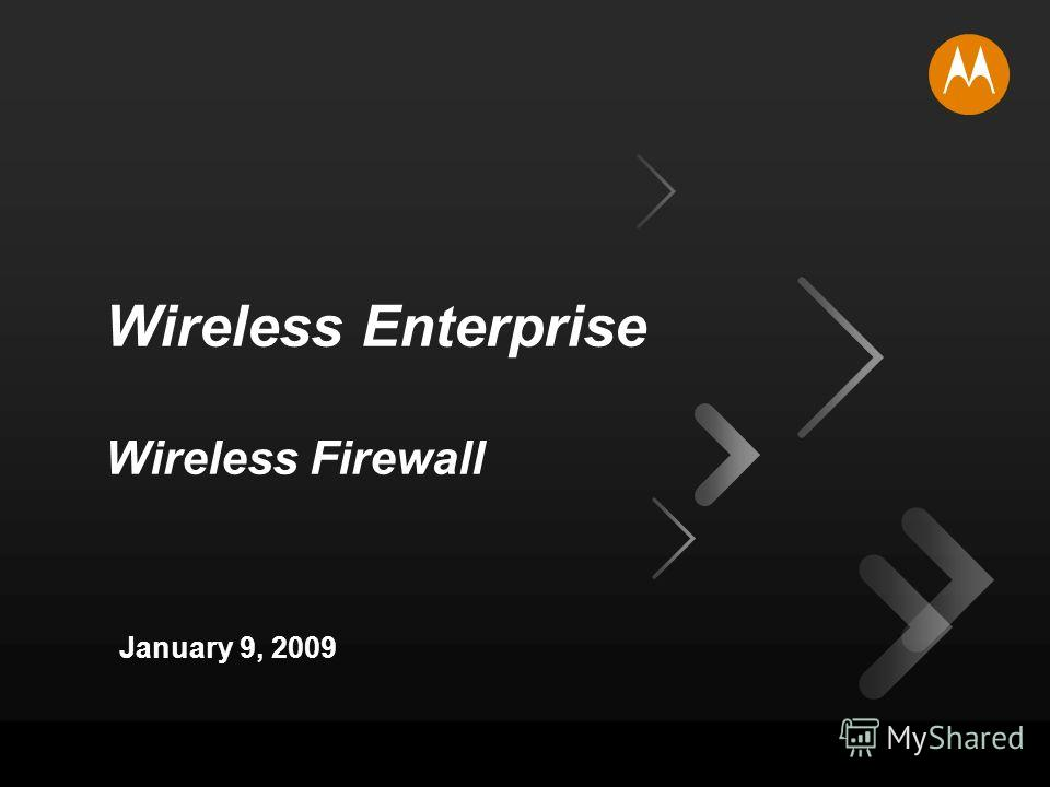 MOTOROLA and the Stylized M Logo are registered in the US Patent & Trademark Office. All other product or service names are the property of their respective owners. © Motorola, Inc. 2008. 1 Wireless Enterprise Wireless Firewall January 9, 2009