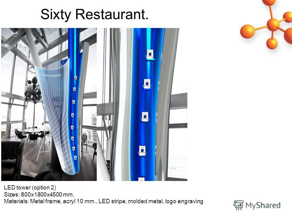 LED tower (option 2) Sizes: 800 х 1800 х 4500 mm. Materials: Metal frame, acryl 10 mm., LED stripe, molded metal, logo engraving Sixty Restaurant.