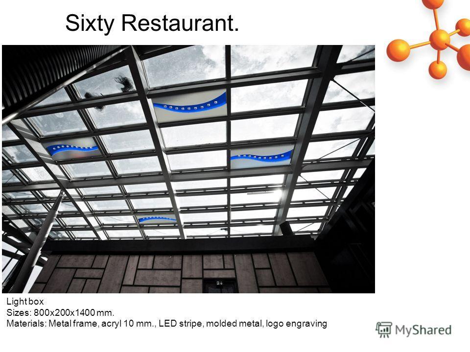Light box Sizes: 800 х 200 х 1400 mm. Materials: Metal frame, acryl 10 mm., LED stripe, molded metal, logo engraving Sixty Restaurant.