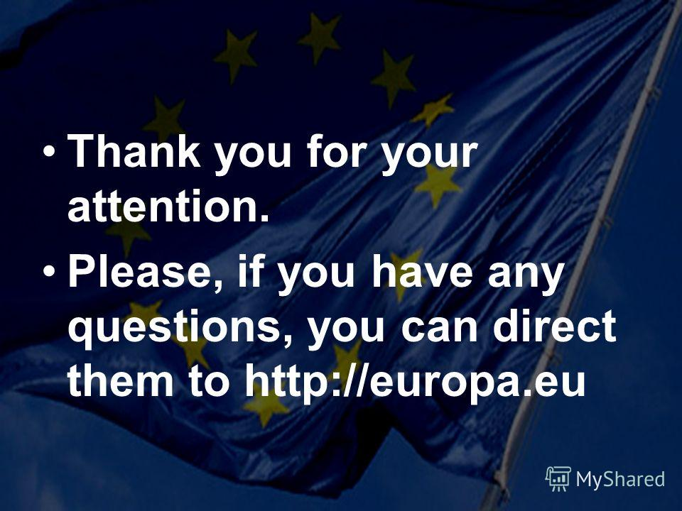 Thank you for your attention. Please, if you have any questions, you can direct them to http://europa.eu