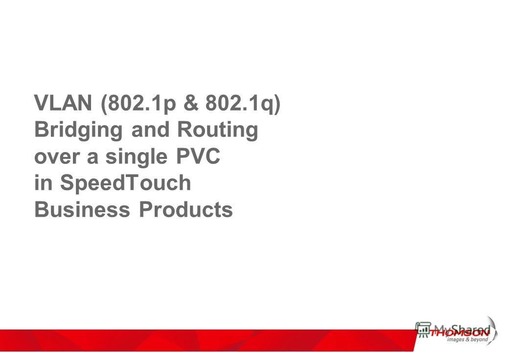 VLAN (802.1p & 802.1q) Bridging and Routing over a single PVC in SpeedTouch Business Products