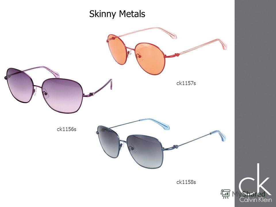 ck1158s ck1156s ck1157s Skinny Metals