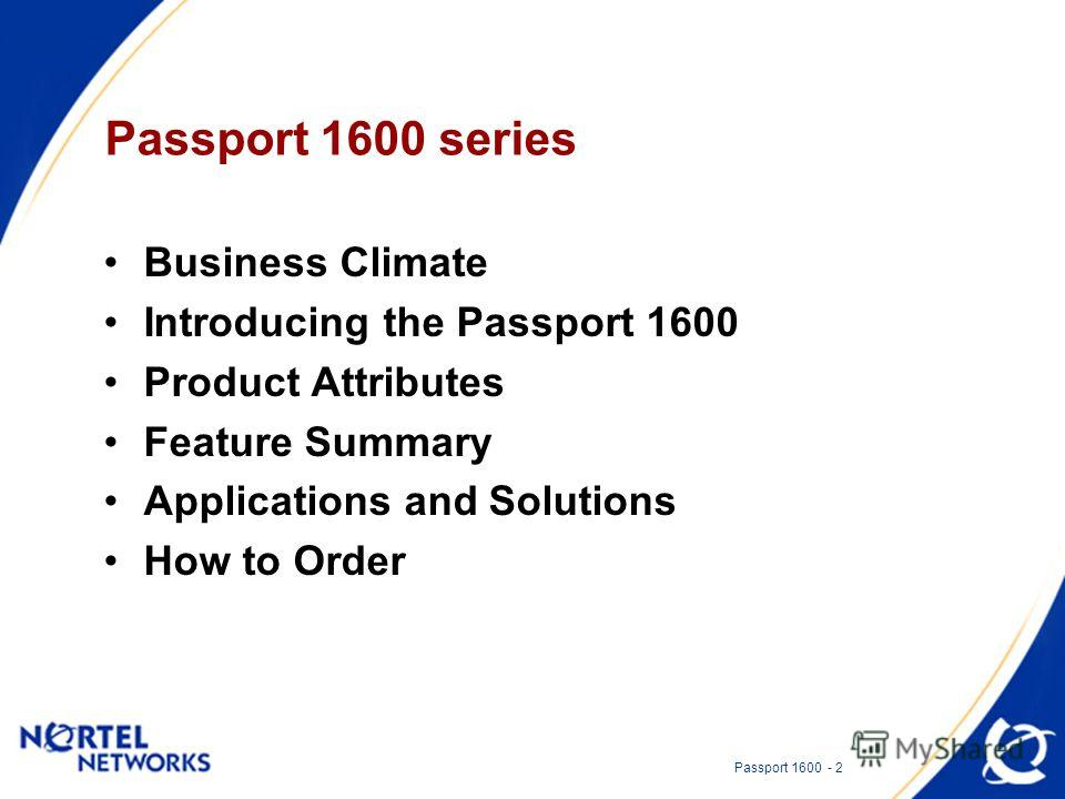 Passport 1600 - 2 Passport 1600 series Business Climate Introducing the Passport 1600 Product Attributes Feature Summary Applications and Solutions How to Order