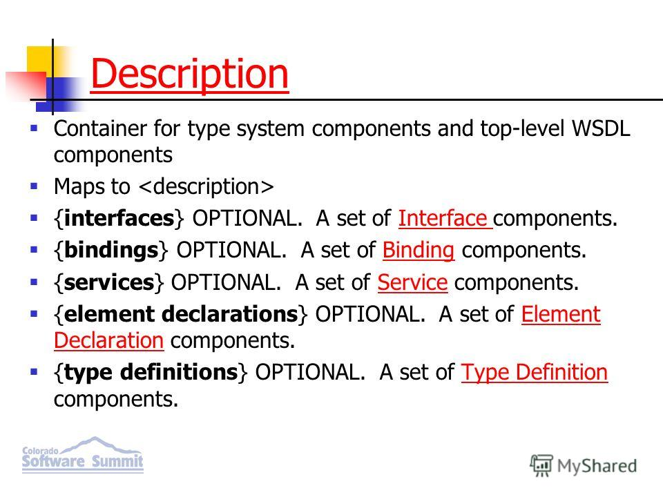 Description Container for type system components and top-level WSDL components Maps to {interfaces} OPTIONAL. A set of Interface components.Interface {bindings} OPTIONAL. A set of Binding components.Binding {services} OPTIONAL. A set of Service compo