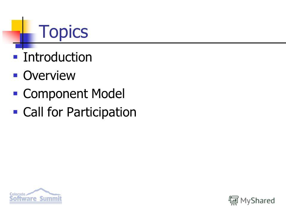 Topics Introduction Overview Component Model Call for Participation