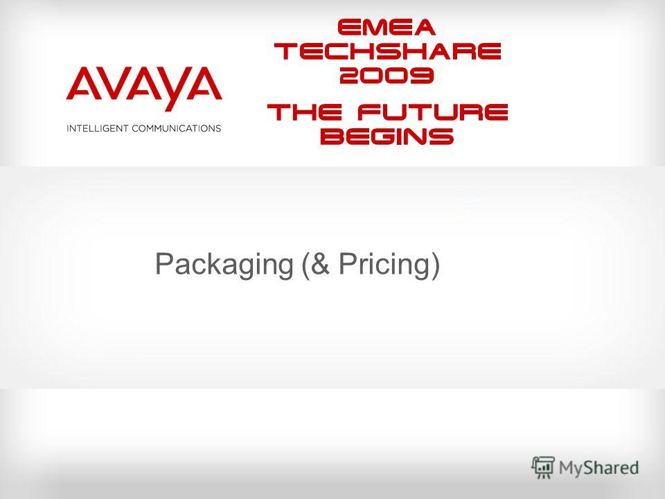 EMEA Techshare 2009 The Future Begins Packaging (& Pricing)