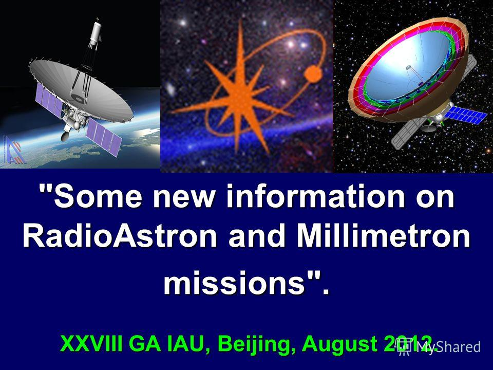 Some new information on RadioAstron and Millimetron missions. XXVIII GA IAU, Beijing, August 2012. Some new information on RadioAstron and Millimetron missions. XXVIII GA IAU, Beijing, August 2012.