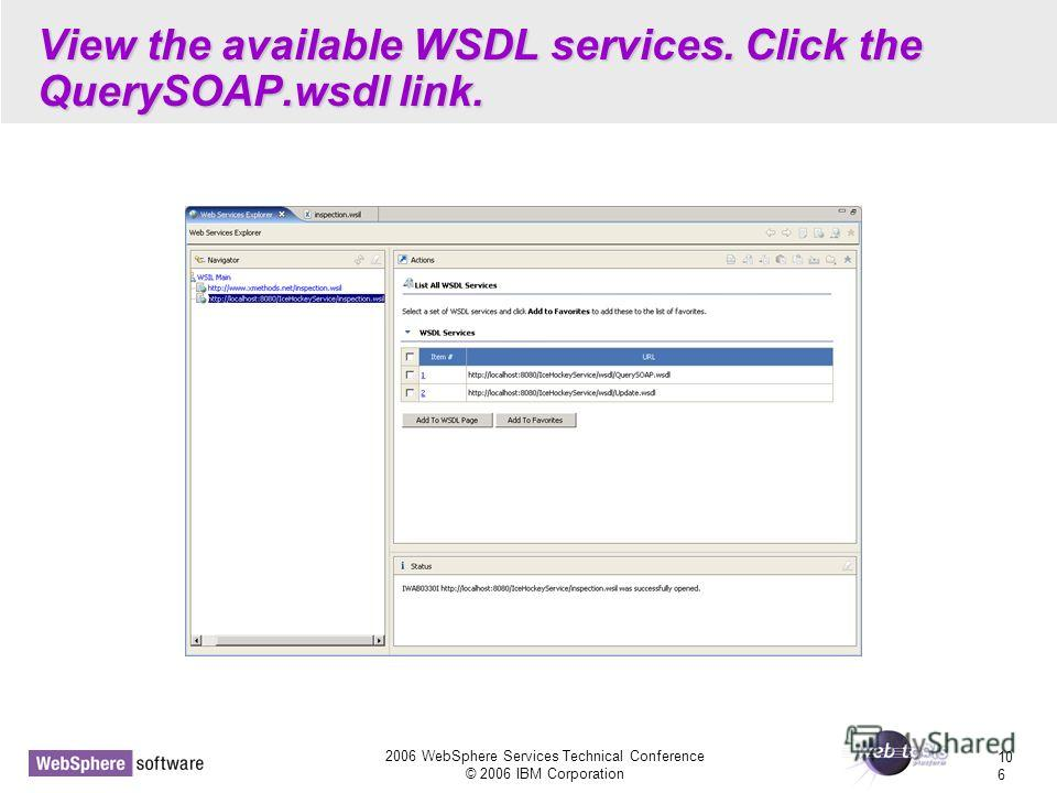 2006 WebSphere Services Technical Conference © 2006 IBM Corporation 10 6 View the available WSDL services. Click the QuerySOAP.wsdl link.