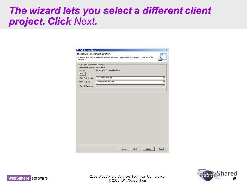 2006 WebSphere Services Technical Conference © 2006 IBM Corporation 58 The wizard lets you select a different client project. Click Next.