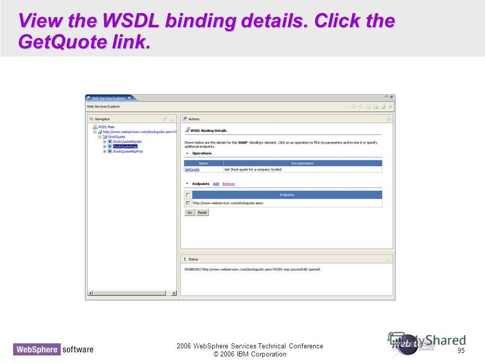 2006 WebSphere Services Technical Conference © 2006 IBM Corporation 95 View the WSDL binding details. Click the GetQuote link.