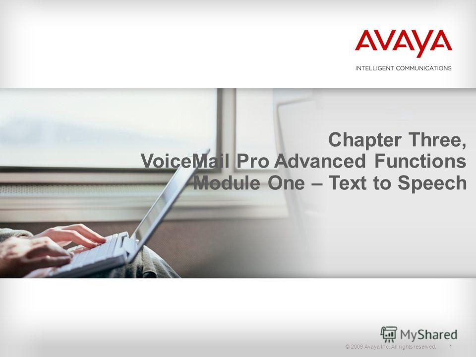 © 2009 Avaya Inc. All rights reserved.1 Chapter Three, VoiceMail Pro Advanced Functions Module One – Text to Speech