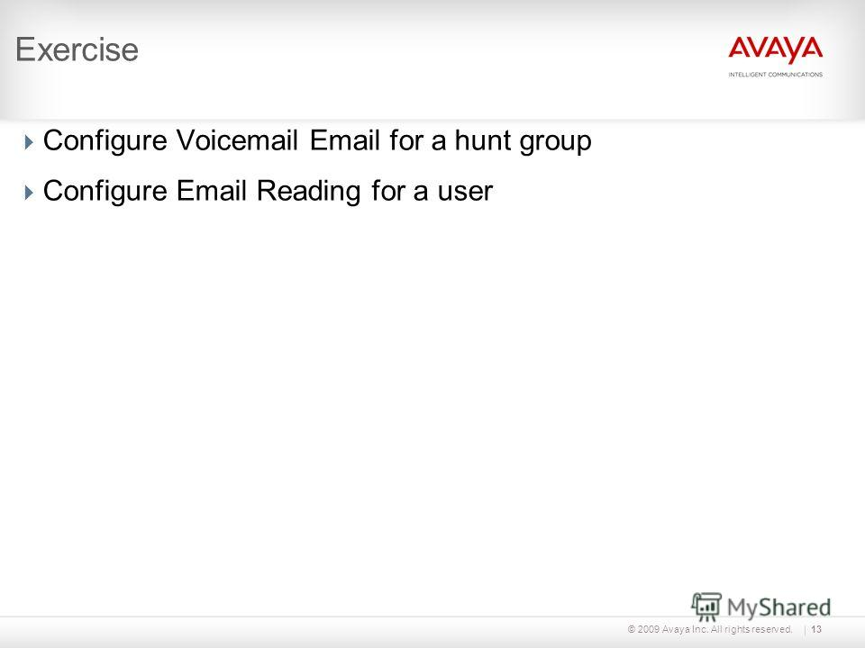 © 2009 Avaya Inc. All rights reserved.13 Exercise Configure Voicemail Email for a hunt group Configure Email Reading for a user
