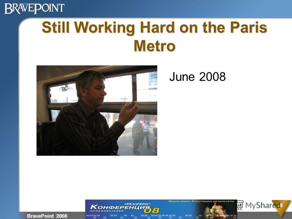 Still Working Hard on the Paris Metro BravePoint 2008 8 June 2008