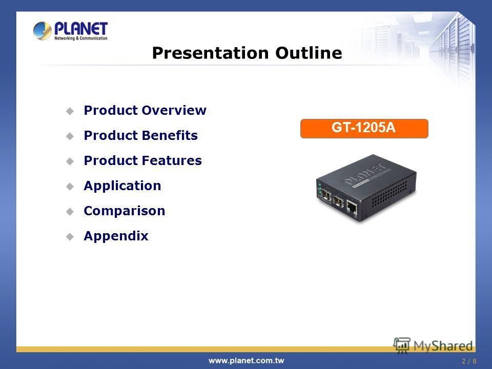 2 / 8 Presentation Outline Product Overview Product Benefits Product Features Application Comparison Appendix GT-1205A