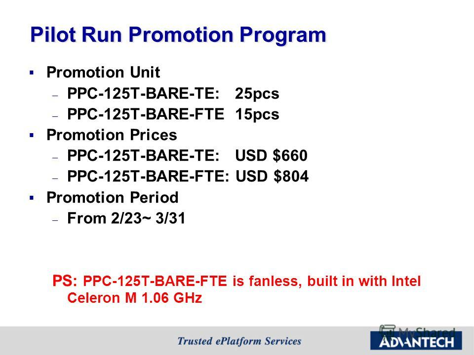Pilot Run Promotion Program Promotion Unit – PPC-125T-BARE-TE: 25pcs – PPC-125T-BARE-FTE 15pcs Promotion Prices – PPC-125T-BARE-TE: USD $660 – PPC-125T-BARE-FTE: USD $804 Promotion Period – From 2/23~ 3/31 PS: PPC-125T-BARE-FTE is fanless, built in w