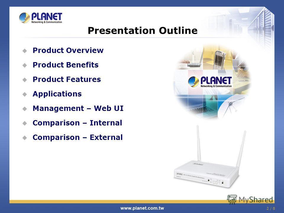 2 / 8 Product Overview Product Benefits Product Features Applications Management – Web UI Comparison – Internal Comparison – External Presentation Outline