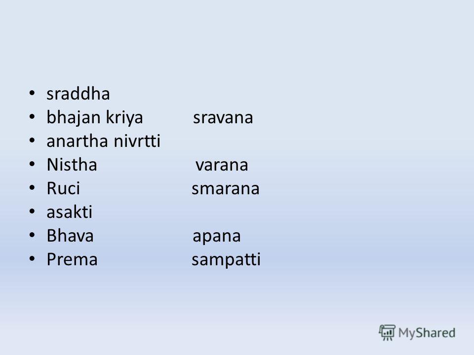 sraddha bhajan kriya sravana anartha nivrtti Nistha varana Ruci smarana asakti Bhava apana Prema sampatti