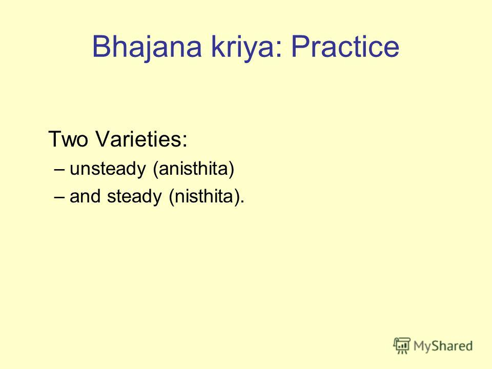 Bhajana kriya: Practice Two Varieties: –unsteady (anisthita) –and steady (nisthita).