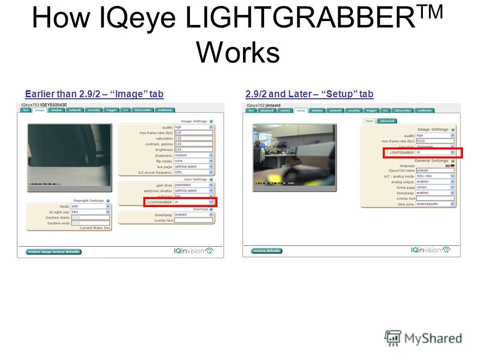 Earlier than 2.9/2 – Image tab2.9/2 and Later – Setup tab How IQeye LIGHTGRABBER TM Works