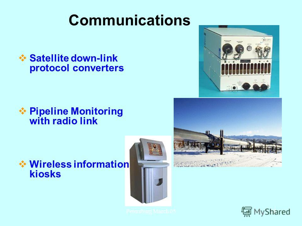 Petersburg March 0518 Communications Satellite down-link protocol converters Pipeline Monitoring with radio link Wireless information kiosks