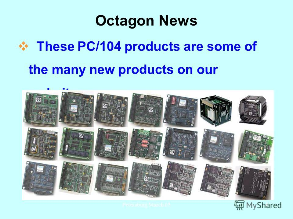 Petersburg March 054 Octagon News These PC/104 products are some of the many new products on our website.